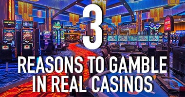 3 reasons gambling real casinos